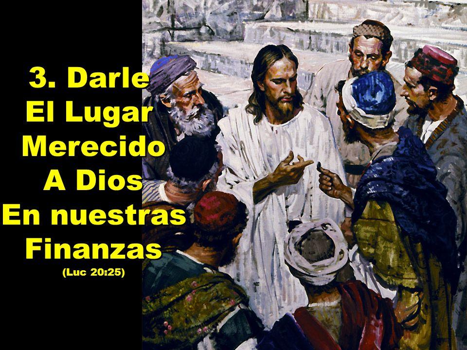 3. Darle El Lugar Merecido A Dios En nuestras Finanzas (Luc 20:25) 3. Darle El Lugar Merecido A Dios En nuestras Finanzas (Luc 20:25)