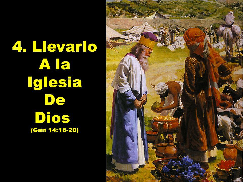 4. Llevarlo A la Iglesia De Dios (Gen 14:18-20) 4. Llevarlo A la Iglesia De Dios (Gen 14:18-20)