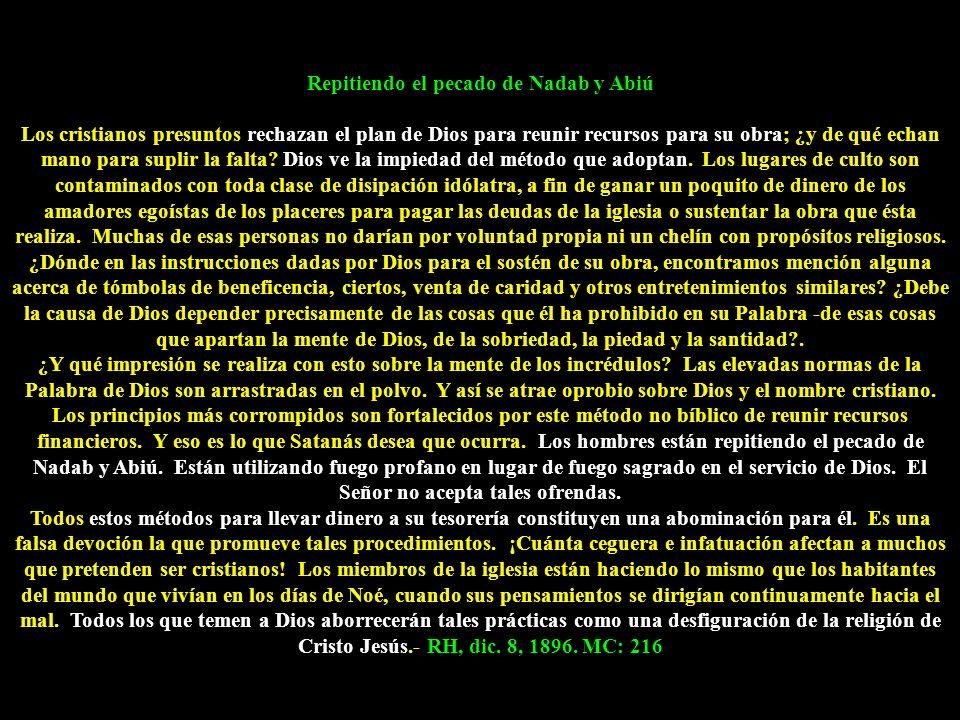 Repitiendo el pecado de Nadab y Abiú Los cristianos presuntos rechazan el plan de Dios para reunir recursos para su obra; ¿y de qué echan mano para su