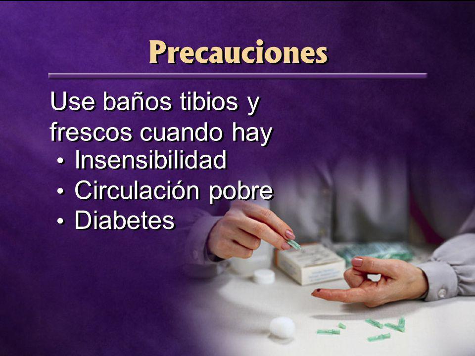 Precauciones Use baños tibios y frescos cuando hay Circulación pobre Insensibilidad Diabetes