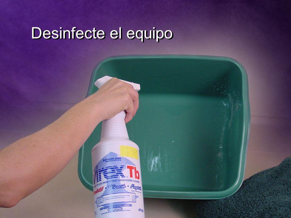Desinfecte el equipo Desinfecte el equipo