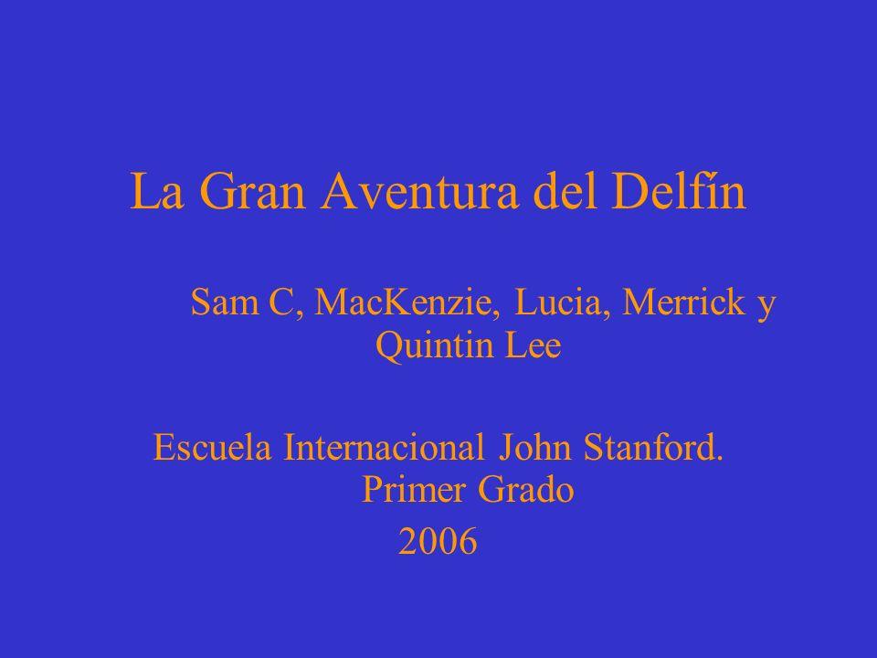 La Gran Aventura del Delfín Sam C, MacKenzie, Lucia, Merrick y Quintin Lee Escuela Internacional John Stanford.