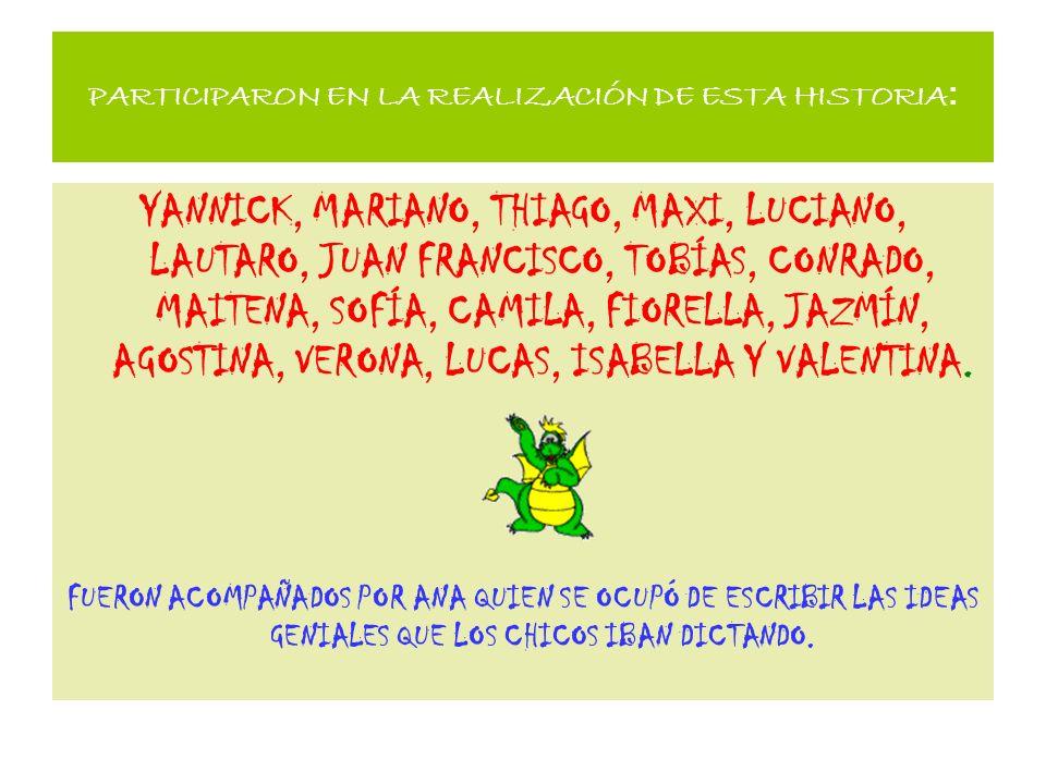 PARTICIPARON EN LA REALIZACIÓN DE ESTA HISTORIA : YANNICK, MARIANO, THIAGO, MAXI, LUCIANO, LAUTARO, JUAN FRANCISCO, TOBÍAS, CONRADO, MAITENA, SOFÍA, CAMILA, FIORELLA, JAZMÍN, AGOSTINA, VERONA, LUCAS, ISABELLA Y VALENTINA.