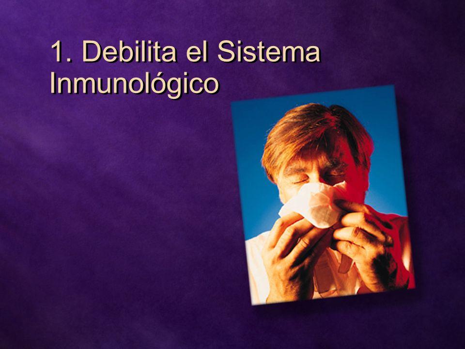 1. Debilita el Sistema Inmunológico