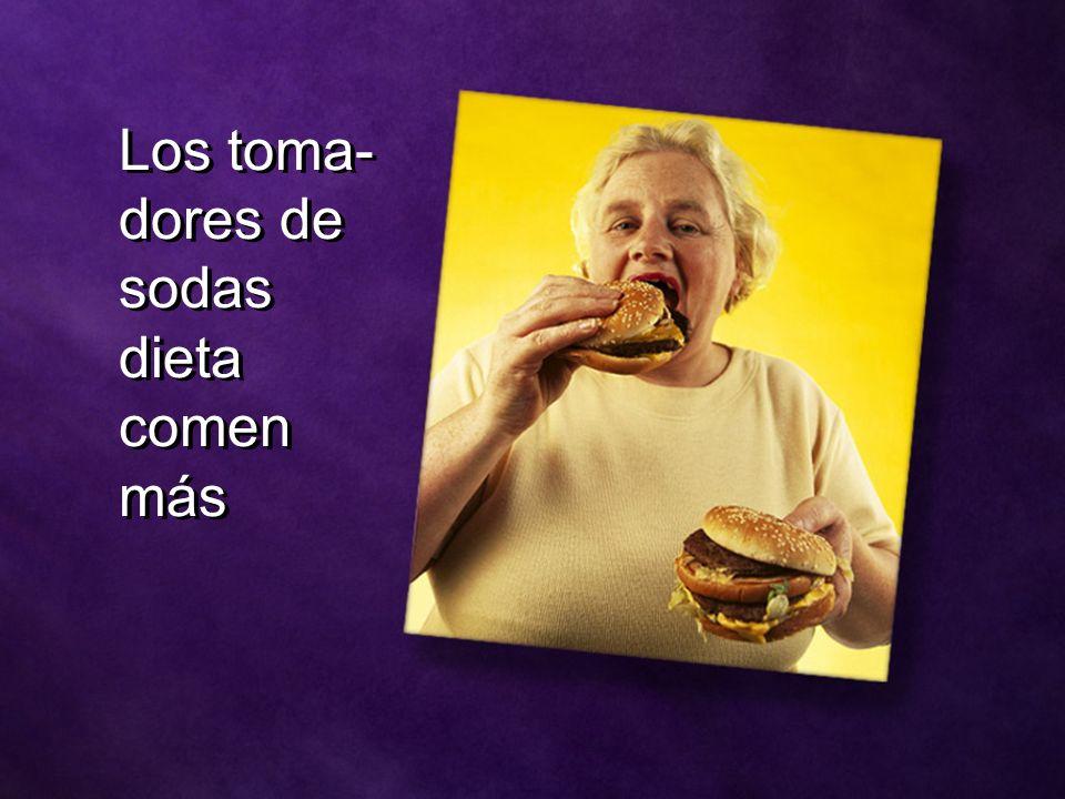 Los toma- dores de sodas dieta comen más Los toma- dores de sodas dieta comen más