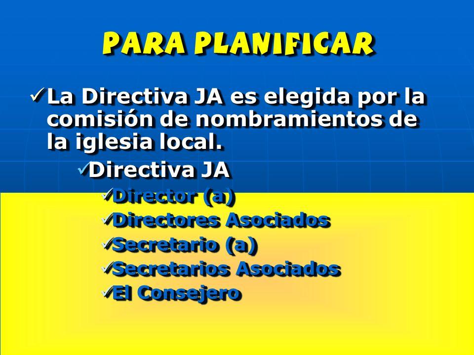 para planificar La Directiva JA es elegida por la comisión de nombramientos de la iglesia local. La Directiva JA es elegida por la comisión de nombram