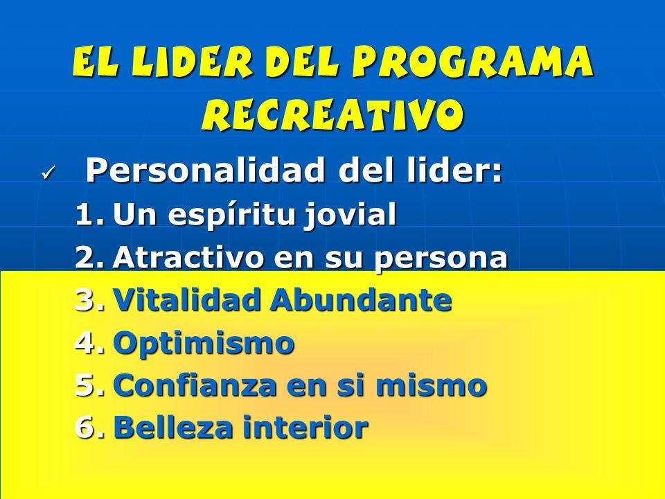 el lider del programa recreativo Personalidad del lider: Personalidad del lider: 1.Un espíritu jovial 2.Atractivo en su persona 3.Vitalidad Abundante