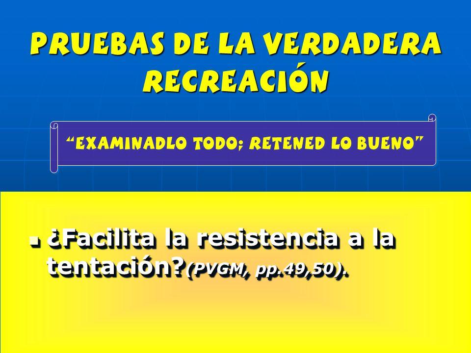 pruebas de la verdadera recreación ¿Facilita la resistencia a la tentación? (PVGM, pp.49,50). ¿Facilita la resistencia a la tentación? (PVGM, pp.49,50