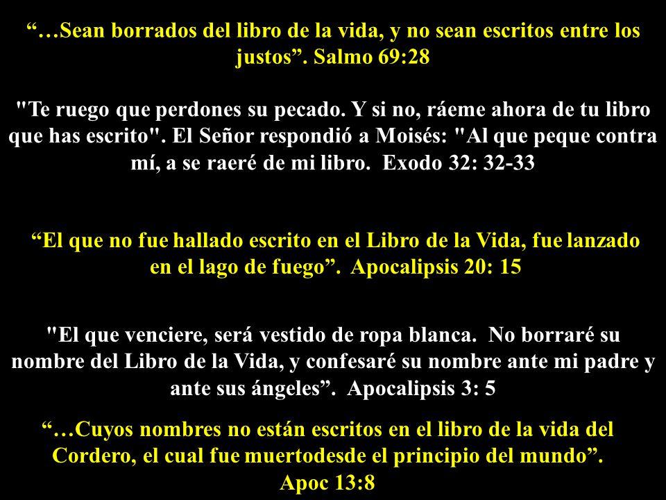 …Cuyos nombres no están escritos en el libro de la vida del Cordero, el cual fue muertodesde el principio del mundo. Apoc 13:8 …Sean borrados del libr