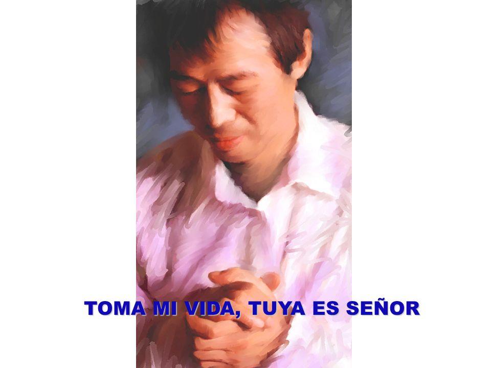 TOMA MI VIDA, TUYA ES SEÑOR