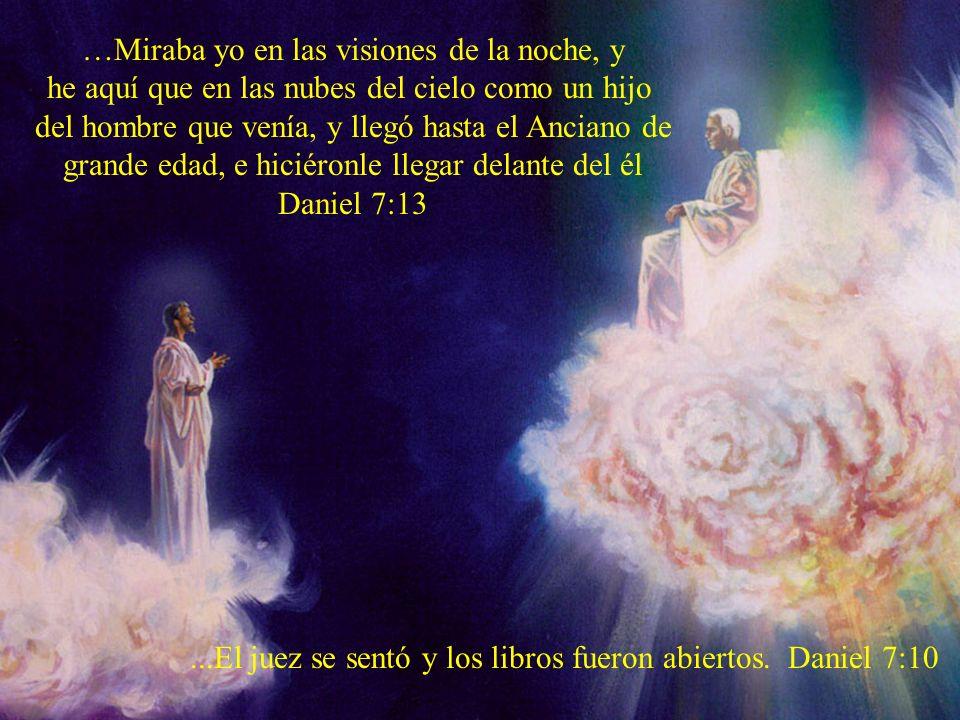 …Miraba yo en las visiones de la noche, y he aquí que en las nubes del cielo como un hijo del hombre que venía, y llegó hasta el Anciano de grande eda