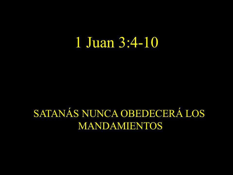 SATANÁS NUNCA OBEDECERÁ LOS MANDAMIENTOS 1 Juan 3:4-10