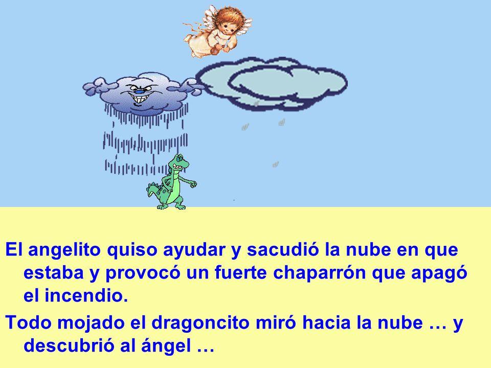 El angelito quiso ayudar y sacudió la nube en que estaba y provocó un fuerte chaparrón que apagó el incendio.