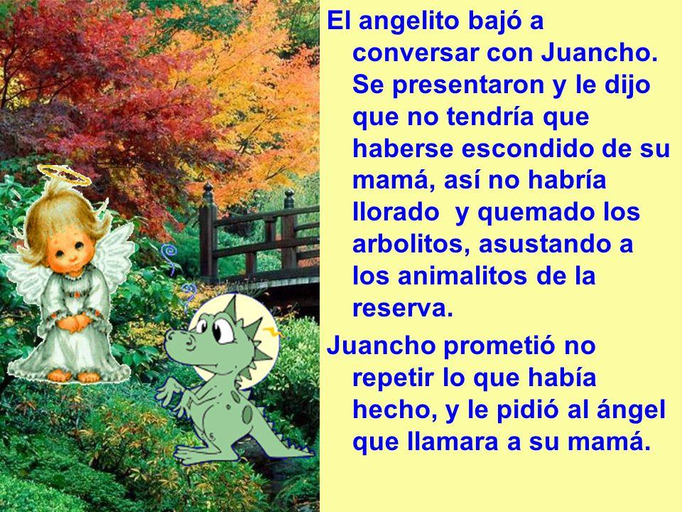 El angelito bajó a conversar con Juancho.