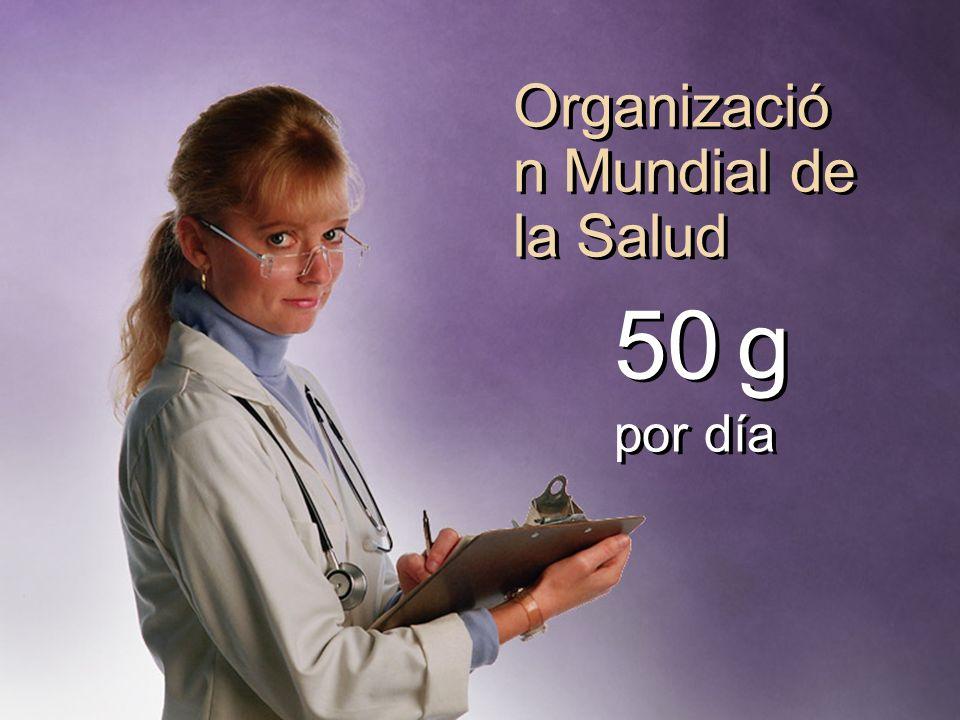 Organizació n Mundial de la Salud 50 g por día