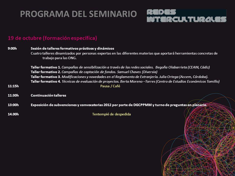 PROGRAMA DEL SEMINARIO 19 de octubre (formación específica) 9:00hSesión de talleres formativos prácticos y dinámicos Cuatro talleres dinamizados por personas expertas en las diferentes materias que aportará herramientas concretas de trabajo para las ONG.