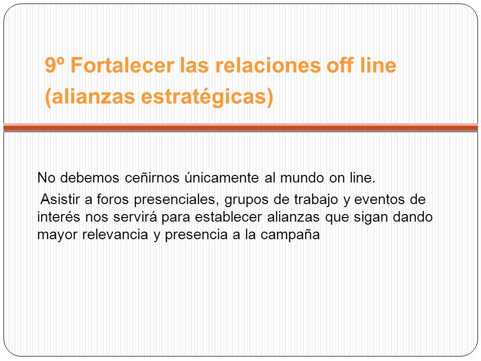 9º Fortalecer las relaciones off line (alianzas estratégicas) No debemos ceñirnos únicamente al mundo on line.