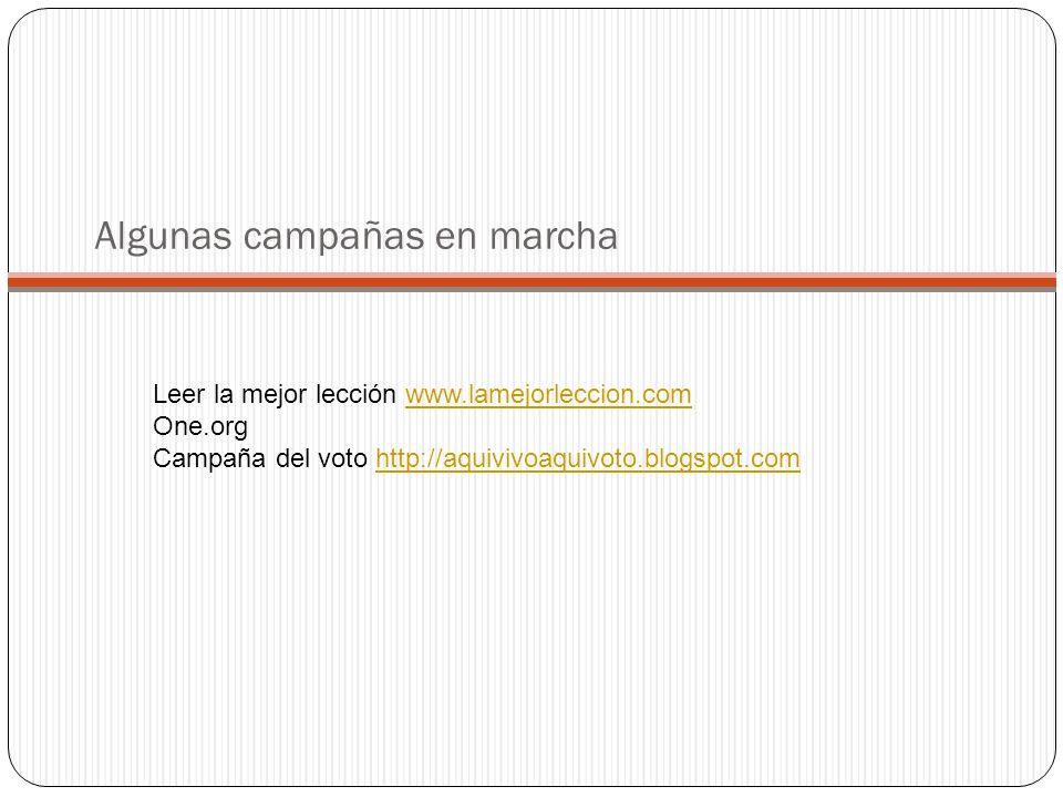 Algunas campañas en marcha Leer la mejor lección www.lamejorleccion.comwww.lamejorleccion.com One.org Campaña del voto http://aquivivoaquivoto.blogspot.comhttp://aquivivoaquivoto.blogspot.com