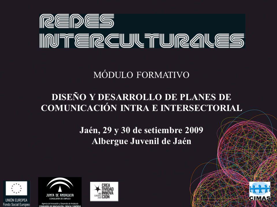 MÓDULO FORMATIVO DISEÑO Y DESARROLLO DE PLANES DE COMUNICACIÓN INTRA E INTERSECTORIAL Jaén, 29 y 30 de setiembre 2009 Albergue Juvenil de Jaén