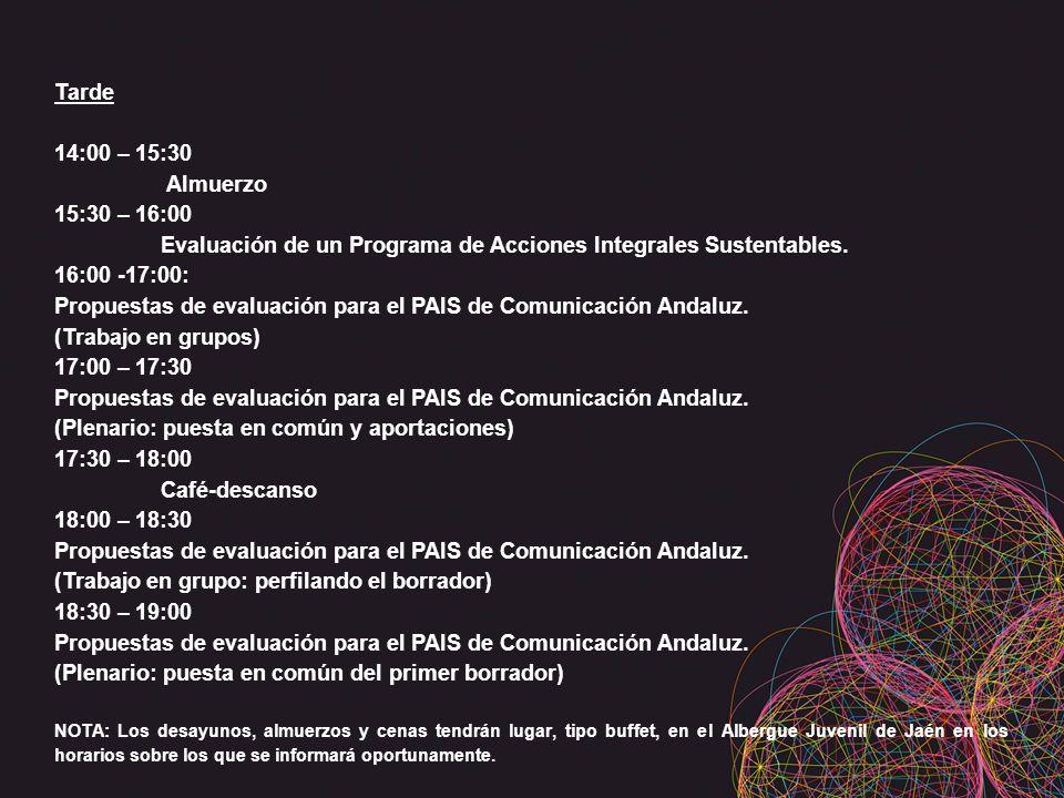Tarde 14:00 – 15:30 Almuerzo 15:30 – 16:00 Evaluación de un Programa de Acciones Integrales Sustentables. 16:00 -17:00: Propuestas de evaluación para