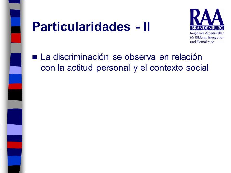 Particularidades - II La discriminación se observa en relación con la actitud personal y el contexto social