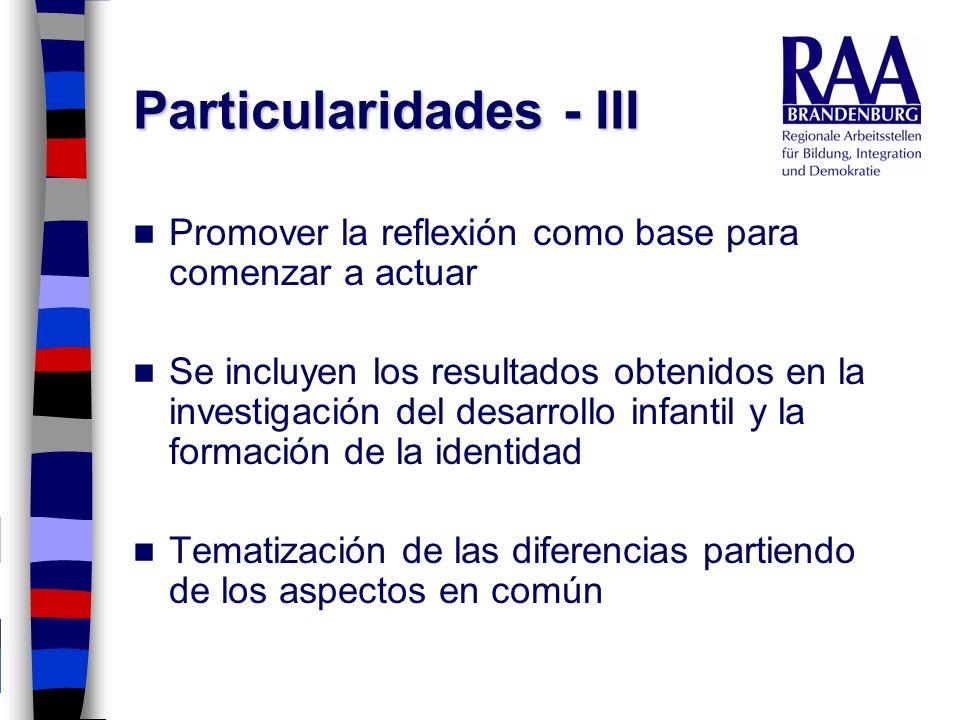 Particularidades - III Promover la reflexión como base para comenzar a actuar Se incluyen los resultados obtenidos en la investigación del desarrollo