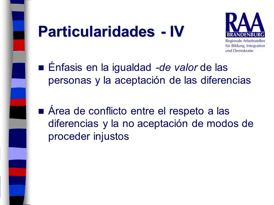 Particularidades - IV Énfasis en la igualdad -de valor de las personas y la aceptación de las diferencias Área de conflicto entre el respeto a las dif