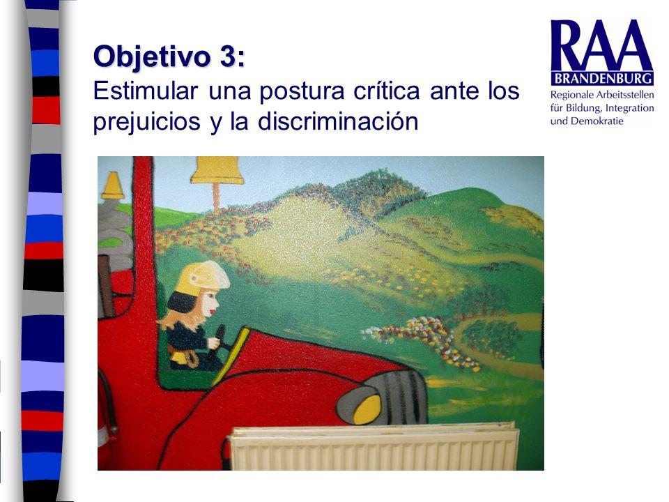 Objetivo 3: Objetivo 3: Estimular una postura crítica ante los prejuicios y la discriminación