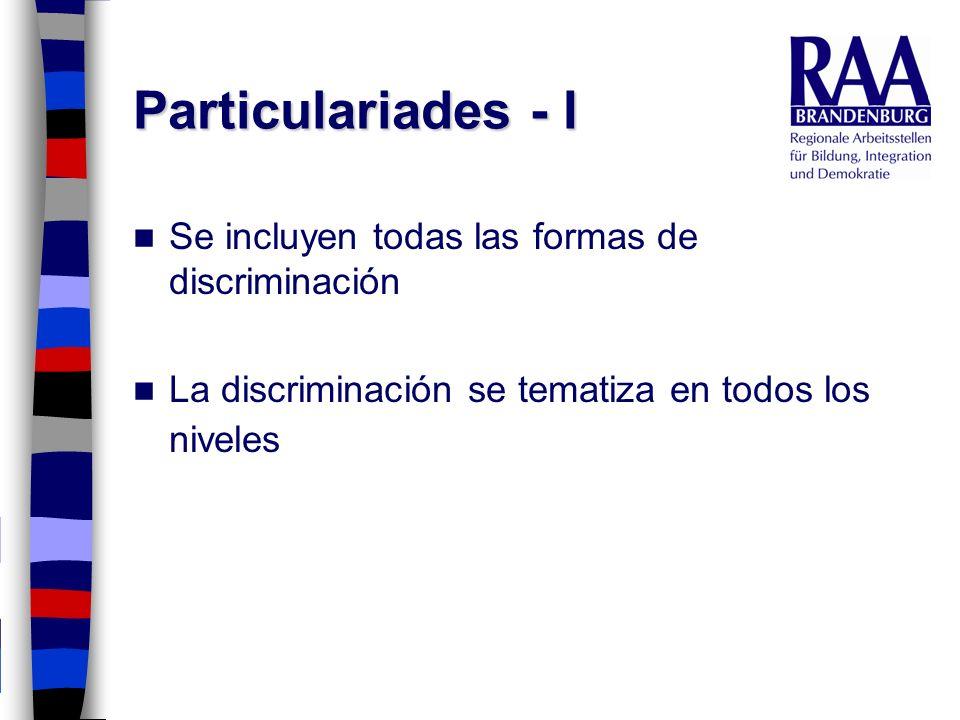Particulariades - I Se incluyen todas las formas de discriminación La discriminación se tematiza en todos los niveles