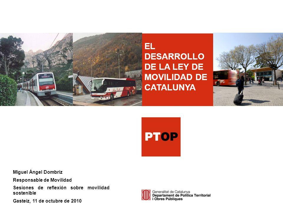 Los Nuevos Paradigmas de la Movilidad EL DESARROLLO DE LA LEY DE MOVILIDAD DE CATALUNYA Miguel Ángel Dombriz Responsable de Movilidad Sesiones de refl