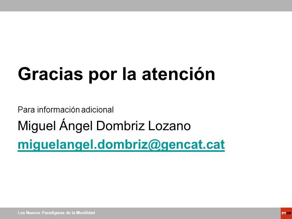 Los Nuevos Paradigmas de la Movilidad Gracias por la atención Para información adicional Miguel Ángel Dombriz Lozano miguelangel.dombriz@gencat.cat