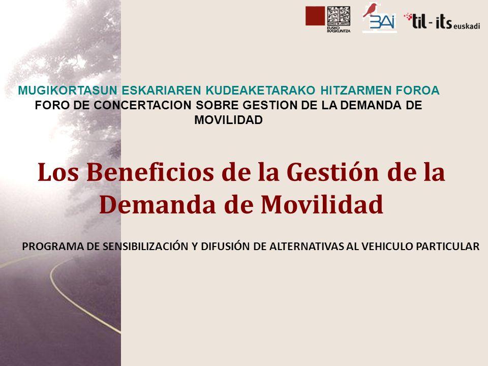 Los Beneficios de la Gestión de la Demanda de Movilidad PROGRAMA DE SENSIBILIZACIÓN Y DIFUSIÓN DE ALTERNATIVAS AL VEHICULO PARTICULAR MUGIKORTASUN ESKARIAREN KUDEAKETARAKO HITZARMEN FOROA FORO DE CONCERTACION SOBRE GESTION DE LA DEMANDA DE MOVILIDAD