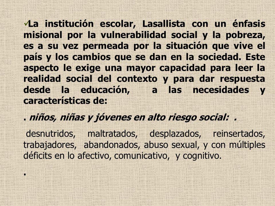 La institución escolar, Lasallista con un énfasis misional por la vulnerabilidad social y la pobreza, es a su vez permeada por la situación que vive e