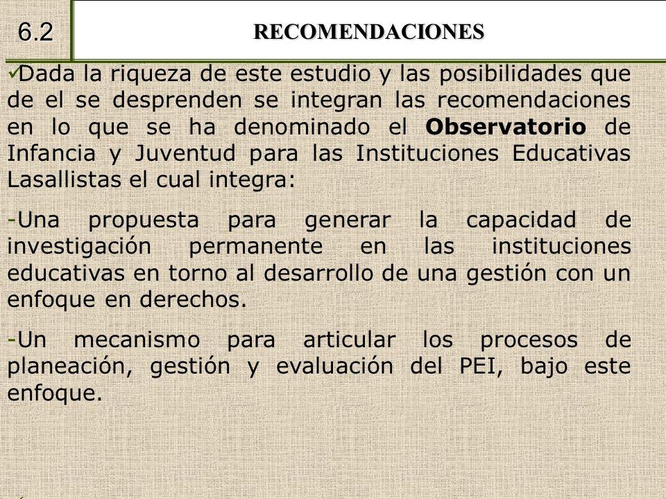 RECOMENDACIONES 6.2 Dada la riqueza de este estudio y las posibilidades que de el se desprenden se integran las recomendaciones en lo que se ha denomi