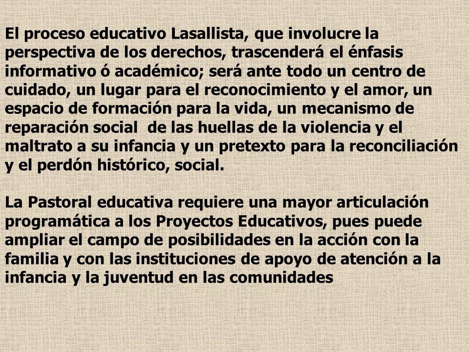El proceso educativo Lasallista, que involucre la perspectiva de los derechos, trascenderá el énfasis informativo ó académico; será ante todo un centr