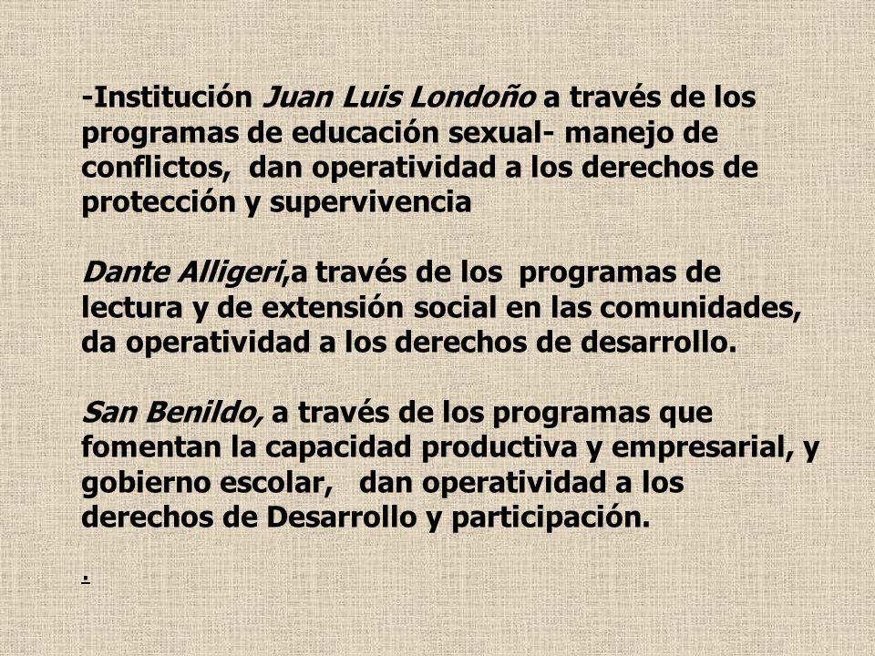 -Institución Juan Luis Londoño a través de los programas de educación sexual- manejo de conflictos, dan operatividad a los derechos de protección y su