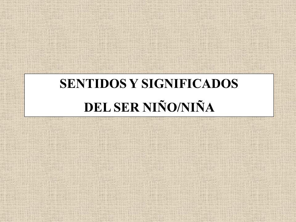 SENTIDOS Y SIGNIFICADOS DEL SER NIÑO/NIÑA