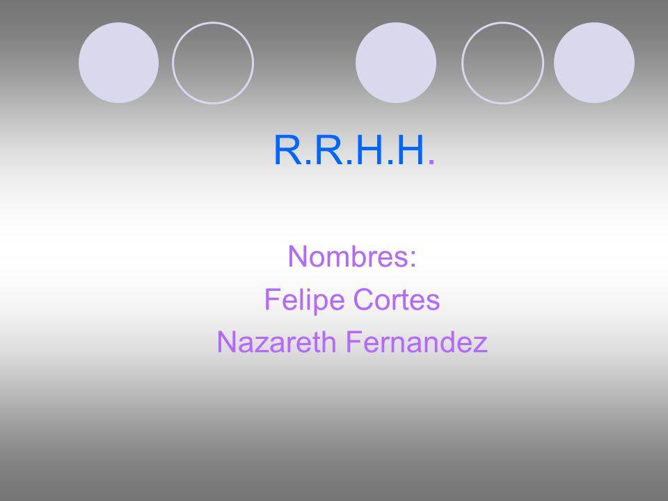 R.R.H.H. Nombres: Felipe Cortes Nazareth Fernandez
