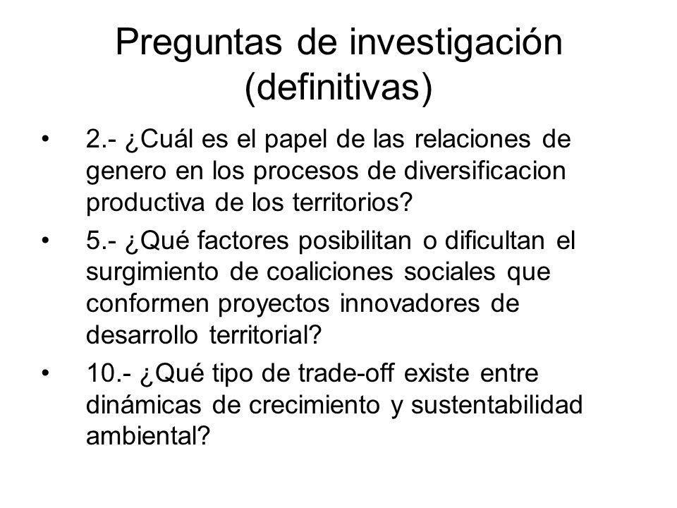 Preguntas de investigación (definitivas) 2.- ¿Cuál es el papel de las relaciones de genero en los procesos de diversificacion productiva de los territorios.