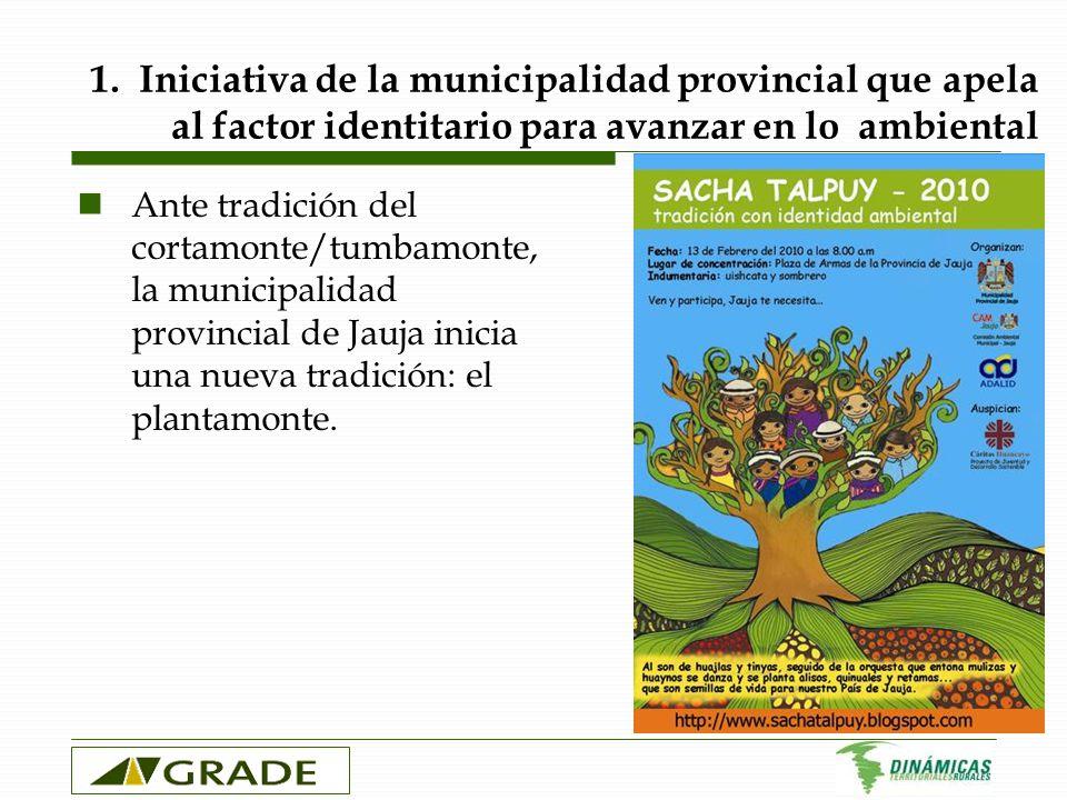 1. Iniciativa de la municipalidad provincial que apela al factor identitario para avanzar en lo ambiental Ante tradición del cortamonte/tumbamonte, la