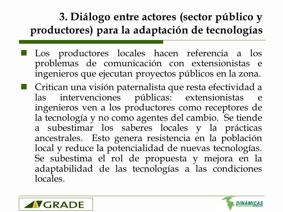 3. Diálogo entre actores (sector público y productores) para la adaptación de tecnologías Los productores locales hacen referencia a los problemas de