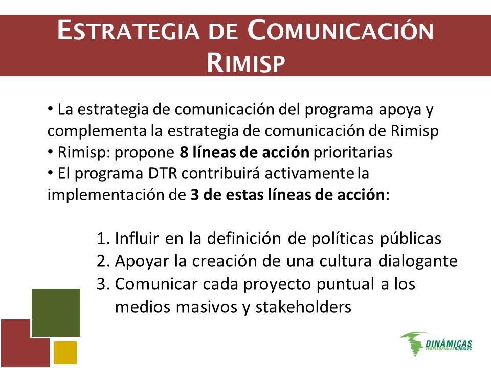 E STRATEGIA DE C OMUNICACIÓN R IMISP La estrategia de comunicación del programa apoya y complementa la estrategia de comunicación de Rimisp Rimisp: pr