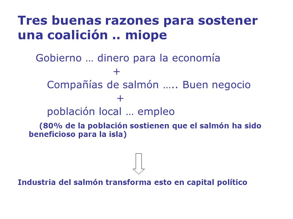 Tres buenas razones para sostener una coalición.. miope Gobierno … dinero para la economía + Compañías de salmón ….. Buen negocio + población local …