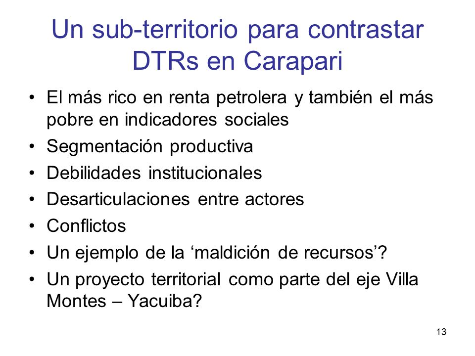 13 Un sub-territorio para contrastar DTRs en Carapari El más rico en renta petrolera y también el más pobre en indicadores sociales Segmentación produ