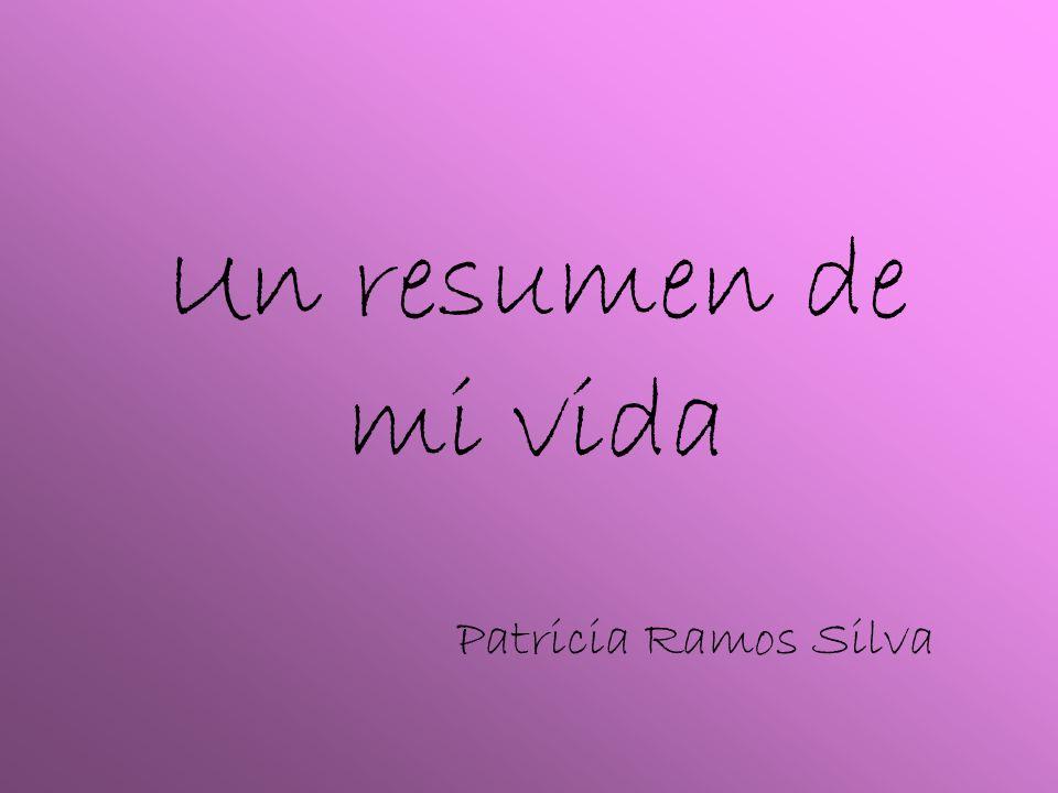 Un resumen de mi vida Patricia Ramos Silva