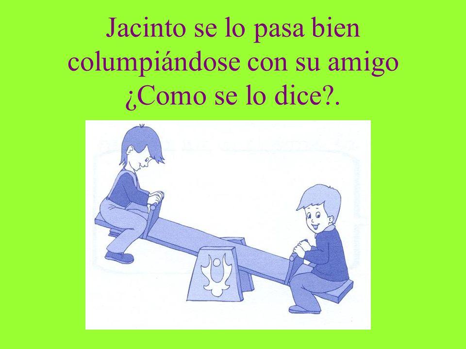 Jacinto se lo pasa bien columpiándose con su amigo ¿Como se lo dice?.