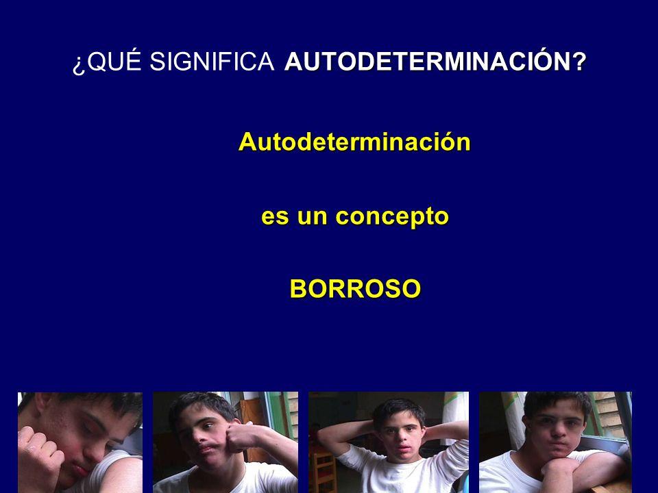 AUTODETERMINACIÓN? ¿QUÉ SIGNIFICA AUTODETERMINACIÓN? Autodeterminación es un concepto BORROSO