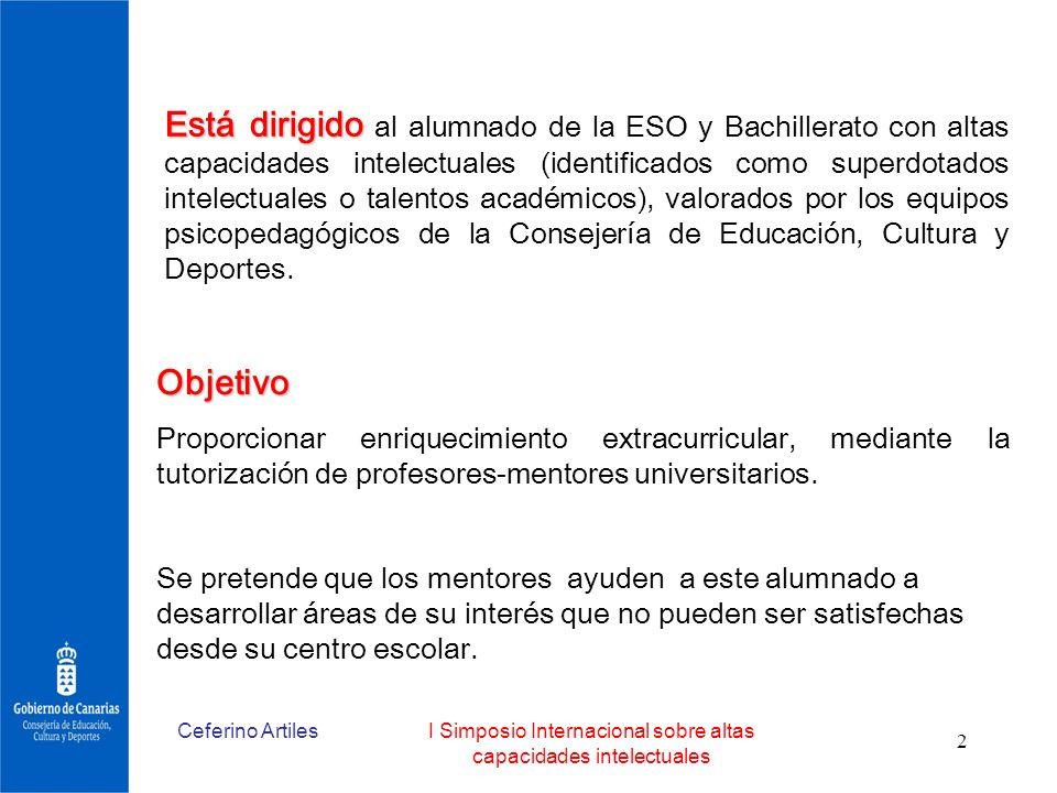 Ceferino ArtilesI Simposio Internacional sobre altas capacidades intelectuales 2 Objetivo Proporcionar enriquecimiento extracurricular, mediante la tu