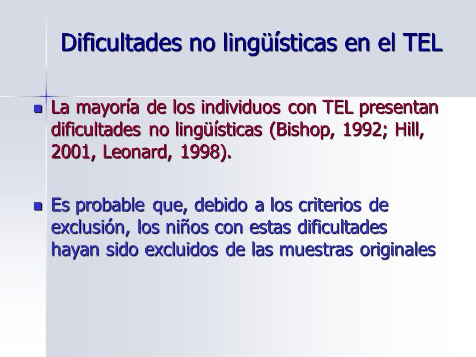 Dificultades no lingüísticas en el TEL La mayoría de los individuos con TEL presentan dificultades no lingüísticas (Bishop, 1992; Hill, 2001, Leonard,