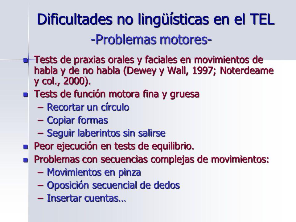Dificultades no lingüísticas en el TEL Tests de praxias orales y faciales en movimientos de habla y de no habla (Dewey y Wall, 1997; Noterdeame y col.